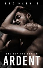 ARDENT (The Rapture Series #2) by HecDaevis