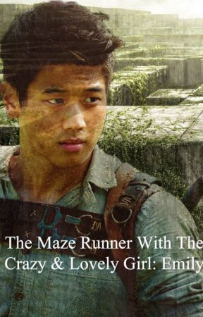 The Maze Runner With The Crazy & Lovely Girl: Emily by E-M-2000