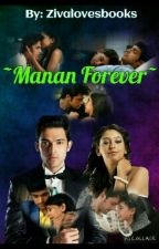 ~Manan Forever~ (Completed) by zivalovesbooks