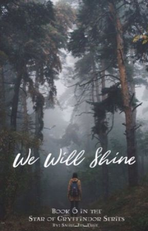 We Will Shine {Book 6 in the Star of Gryffindor Series} by Smile_its_Elli