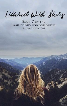 Littered With Stars {Book 7 in the Star of Gryffindor Series) by Smile_its_Elli