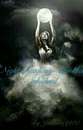 Night Academy- Dunkles Schicksal #ON HOLD# by Jackson9900