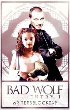 Bad Wolf (Entry One of The Diaries of a Teenage Time Lady) by WritersBlock039