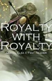 Royalty with Royalty (Elsa x Female Reader) cover
