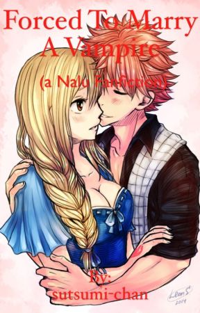 Forced to marry a vampire( a nalu fanfiction) [COMPLETED] (currently editing) by lu-chan101