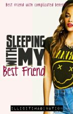 Sleeping with my Bestfriend by IllicitImagination