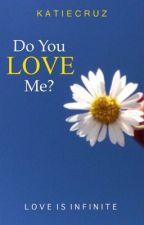 Do You Love Me?   ✔️ by katiecruz