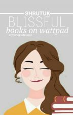 BLISSFUL books on wattpad by shrutuk
