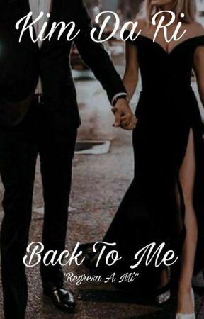 Back To Me. (BTM #1) #Wattys2016 by Kimdari07
