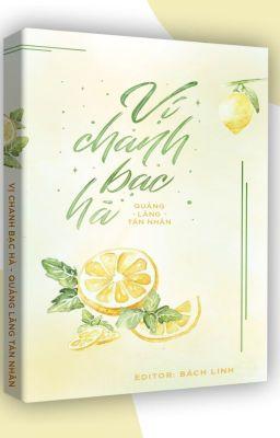 Đọc truyện [BHTT - Edit hoàn] Vị Chanh Bạc Hà - Nghiễm Lăng Tán Nhân
