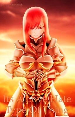 It S A Love Hate Type Thing Erza X Reader Damien Wattpad What will happen if all of fairy tail found out about your little secret? love hate type thing erza x reader