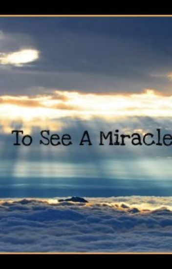 To See A Miracle