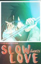 Sasuke x Reader - Slow Love by frstlel