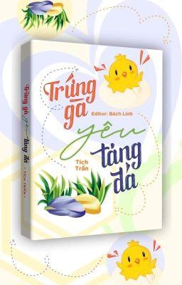 Đọc truyện [BHTT - Edit Hoàn] Trứng gà yêu tảng đá - Tích Trần