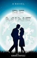 Be mine {Completed}✔  by kiranhafeez