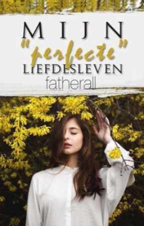 """Mijn """"perfecte"""" liefdesleven by fatherall"""