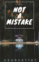 Not a Mistake by GeorgetteT