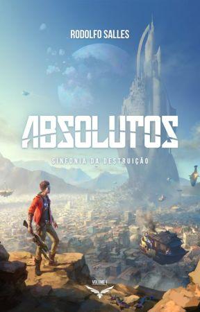 Absolutos I - A Sinfonia da Destruição by RodolfoSalles