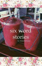 Six word stories von blatantlybiased