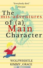 The misadventures of a Main Character | √ by Wolfwhistle