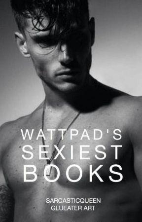 Wattpad Sexiest Books by SarcasticQueen_