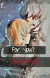 For you? Anything {Hide X Kaneki} cover