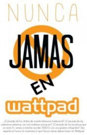Nunca Jamas En Wattpad II by chaptermemories
