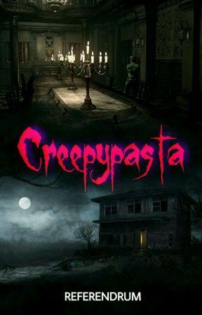 Creepypasta by Referendrum