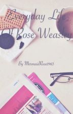 Everyday Life of Rose Weasley - A Harry Potter Fanfic [Hiatus] by MermaidRose1963