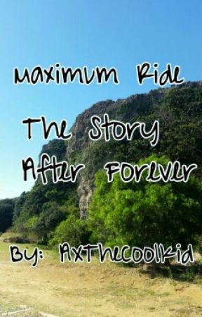 Maximum Ride The Story After Forever by AXTheCoolKid