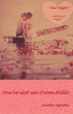 You've Got Me From Hello - Red Night [ Colorful Of Love ] NOVEL EDITION by SanthyAgatha