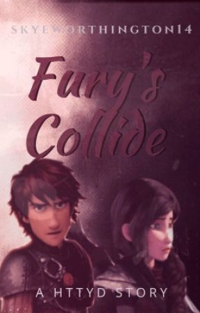 Fury's Collide  (An HTTYD fanfic) On hold by skyeworthington14
