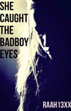 She Caught The Badboy Eyes by raah13xx