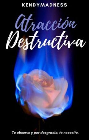 Atracción Destructiva by kendymadness