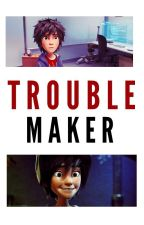 Trouble Maker (Hiro Hamada X Reader) by ReynaJessica