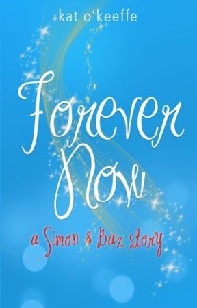 FOREVER NOW (a Simon & Baz story) by katokeeffe