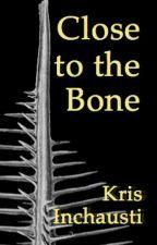 Close to the Bone by KristineInchausti