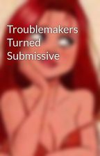 Troublemakers Turned Submissive by GazeDreamer