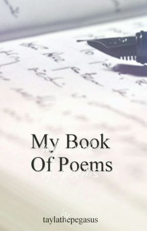 My Book Of Poems by taylathepegasus