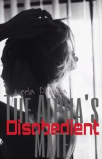 The Alpha's Disobedient Mate (Old Copy of Chapters 1-6) cover