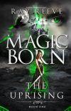 Magic Born: The Uprising (Wattys2016) cover