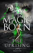 Magic Born: The Uprising (Wattys2016) by StoriesOfTheBold