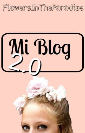 Mi Blog 2.0 |Ona| by FlowersInTheParadise