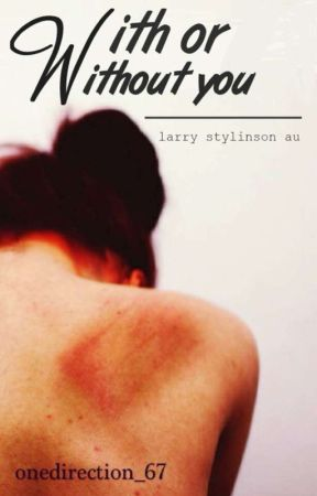 With or Without you. (A Larry Fanfiction.) by onedirection_67