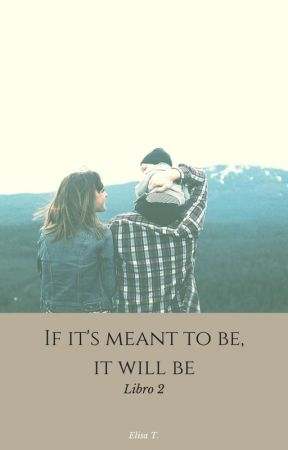 If it's meant to be, it will be by 4_ImJustAFan_4