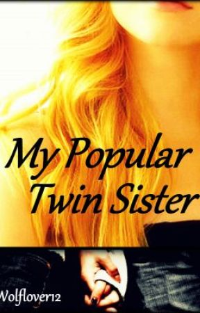 My Popular Twin Sister by Wolflover12