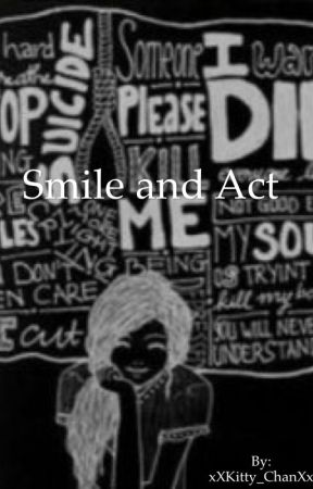 Smile and Act by xXKitty_ChanXx