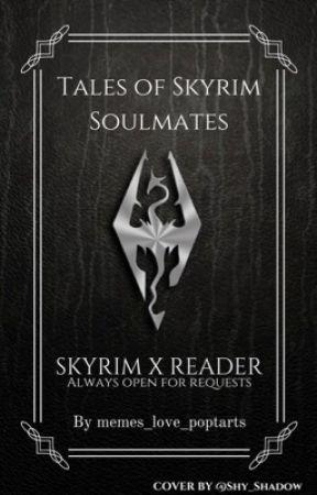 Tales of Skyrim Soulmates {Skyrim X Readers} [100+ Fanfics!] by memeslovepoptarts
