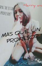 MAS QUE UN PROFESOR(HARRY & TU) HOT by lxlNutellalxl