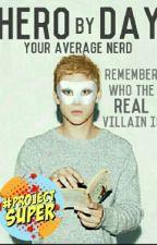 Hero by Day by YourAverageNerd_
